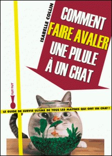 Comment faire avaler une pilule à son chat ?-Isabelle Collin