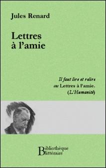 Lettres à l'amie-Jules Renard