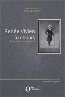 Renée Vivien à rebours - Etudes pour un centenaire-Nicole G. Albert