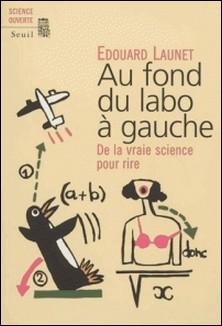 Au fond du labo à gauche - De la vraie science pour rire-Edouard Launet