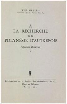 À la recherche de la Polynésie d'autrefois. Volume 1 - Polynesian Researches-William Ellis