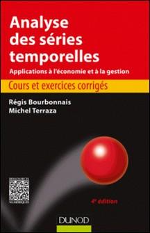 Analyse des séries temporelles - 4e éd. - Cours et exercices corrigés - Applications à l'économie et à la gestion-Régis Bourbonnais , Michel Terraza