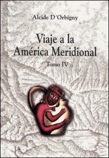 Viaje a la América Meridional. Tomo IV-Alcide D'Orbigny