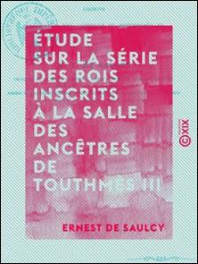 Étude sur la série des rois inscrits à la salle des ancêtres de Touthmès III-Ernest Saulcy (de)