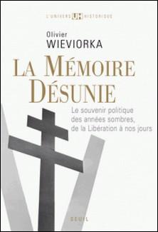 La mémoire désunie - Le souvenir politique des années sombres, de la Libération à nos jours-Olivier Wieviorka