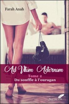 Ad Vitam Aeternam tome 2 : Du souffle à l'ouragan-Farah Anah
