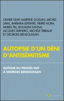 Autopsie d'un déni d'antisémitisme - Autour du procès fait à Georges Bensoussan-Collectif