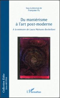 Du maniérisme à l'art post-moderne - A la mémoire de Laura Malvano-Bechelloni-Françoise Py