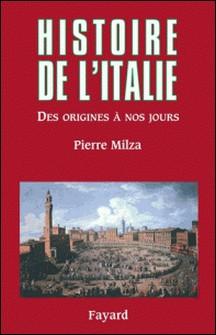 Histoire de l'Italie - Des origines à nos jours-Pierre Milza
