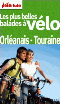 Petit Futé Les plus belles balades à vélo Orléanais - Touraine-Stéphan Szeremeta