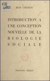 Introduction à une conception nouvelle de la biologie sociale-Jean Chateau , André Gros