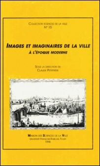 Images et imaginaires de la ville , à l'époque moderne-Claude Petitfrère