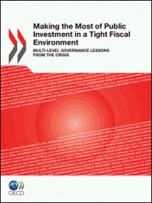 Making the Most of Public Investment in a Tight Fiscal Environment - Multi-level Governance Lessons from the Crisis-Collective