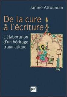 De la cure à l'écriture - L'élaboration d'un héritage traumatique-Janine Altounian