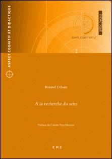 A la recherche du sens - Essai de didactique-Roland Urbain