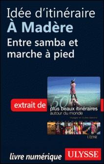 Les 50 plus beaux itinéraires autour du monde - Idée d'itinéraire à Madère : entre samba et marche à pied-Philippe Bergeron , Emilie Marcil , Anne Bécel , Pascal Biet