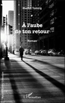 A l'aube de ton retour - Roman-Manon Tomzig