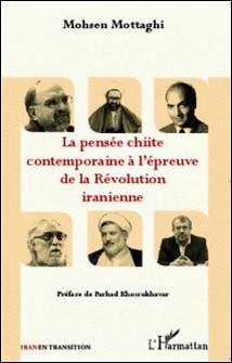 La pensée chiite contemporaine à l'épreuve de la révolution iranienne-Mohsen Mottaghi