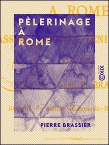 Pèlerinage à Rome - Assise, Lorette, Venise, Milan, etc., etc.-Pierre Brassier