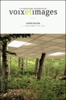 Voix et Images. Vol. 40 No. 3, Printemps-Été 2015 - André Major-Robert Dion , Elisabeth Nardout-Lafarge