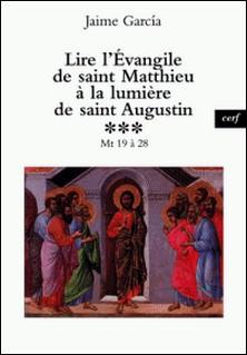 Lire l'Évangile de saint Matthieu à la lumière de saint Augustin - Mt 19 à 28-auteur