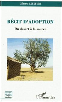 Récit d'adoption - Du désert à la source-Gérard Lefebvre