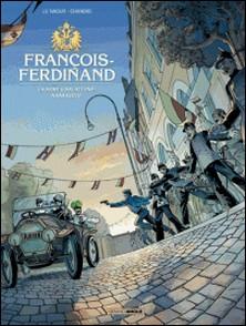 François-Ferdinand - La mort vous attend à Sarajevo-Jean-Yves Le Naour , Chandre , Sébastien Bouet