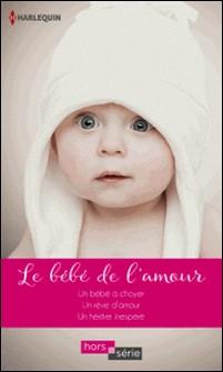 Le bébé de l'amour - Un bébé à choyer - Un rêve d'amour - Un héritier inespéré-Shirley Jump , Barbara Hannay , Jackie Braun