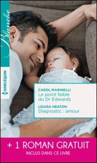 Le point faible du Dr Edwards - Diagnostic : amour - Une passion à défendre-Carol Marinelli , Louisa Heaton , Janice Lynn