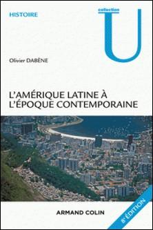 L'Amérique latine à l'époque contemporaine - 8e éd-Olivier Dabène