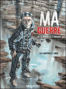 Ma guerre de La Rochelle à Dachau-Guy-Pierre Gautier , Tiburce Oger