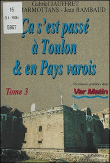 Ca s'est passé à Toulon et en pays varois Tome 3 - Ça s'est passé à Toulon et en pays varois-Collectif