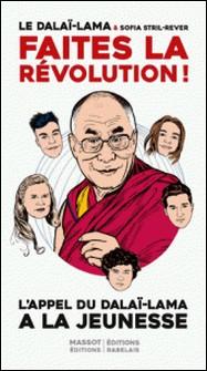 Faites la révolution ! - Appel du Dalaï-Lama à la jeunesse-Dalaï-Lama , Sofia Stril-Rever