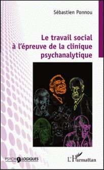 Le travail social à l'épreuve de la clinique psychanalytique-Sébastien Ponnou