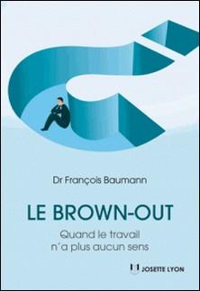 Le brown-out - Quand le travail n'a plus aucun sens-François Baumann