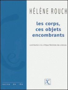 Les corps, ces objets encombrants - Contribution à la critique féministe des sciences-Hélène Rouch
