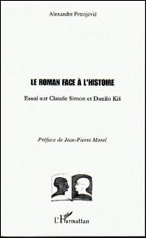 Le roman face à l'histoire : essai sur Claude Simon et Danilo Kis-Alexandre Prstojevic