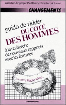 Du côté des hommes - A la recherche de nouveaux rapports avec les femmes-Guido De Ridder
