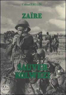 Zaïre - Sauver Kolwezi-Philippe Érulin , Jeannou Lacaze , René-Paul Bonnet
