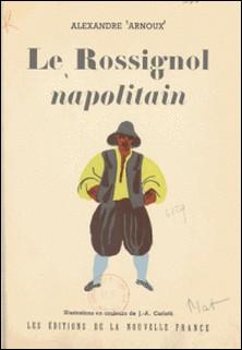 Le rossignol napolitain-Alexandre Arnoux , J.-A. Carlotti