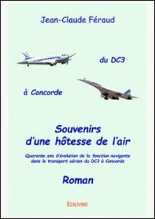 Souvenirs d'une hôtesse de l'air - Quarante ans d'évolution de la fonction navigante dans le transport aérien du DC3 à Concorde-Jean-Claude Féraud