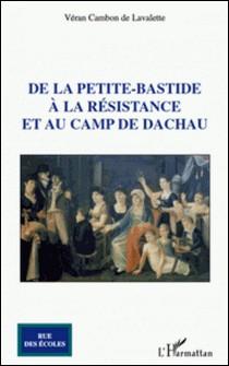 De la Petite-Bastide à la résistance et au camp de Dachau-Véran Cambon de Lavalette