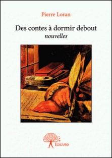 Des contes à dormir debout - Nouvelles-Pierre Loran
