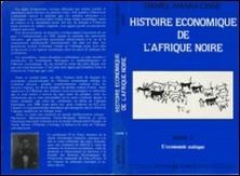 Histoire économique de l'Afrique noire - Des origines à 1794 - L'économie des origines - Du Néolithique à l'Antiquité - Tome 1-auteur
