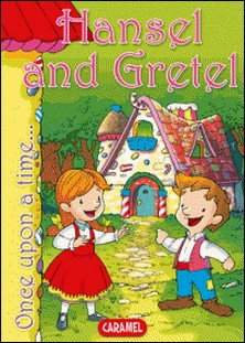 Hansel and Gretel - Tales and Stories for Children-Jacob and Wilhelm Grimm , Jesús Lopez Pastor , Once Upon a Time