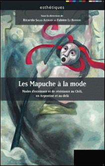 Les Mapuche à la mode - Modes d'existence et de résistance au Chili, en Argentine et au-delà-Ricardo Salas Astrain , Fabien Le Bonniec