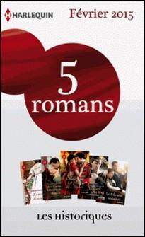 5 romans inédits collection Les Historiques (nº656 à 660 - février 2015) - Harlequin collection Les Historiques-Collectif