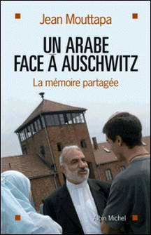 Un arabe face à Auschwitz - La Mémoire partagée-Jean Mouttapa