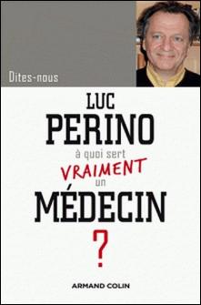 Dites-nous, Luc Perino, à quoi sert vraiment un médecin ?-Luc Perino