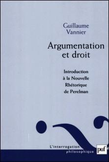 Argumentation et droit. - Introduction à la Nouvelle rhétorique de Perelman-Guillaume Vannier